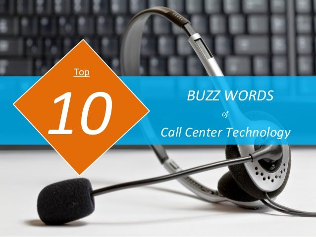 BUZZ WORDS Call Center Technology10 Top of
