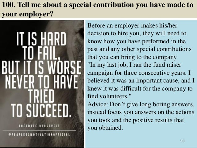 100. Tell me about a special contribution you have made to your employer? Before an employer makes his/her decision to hir...