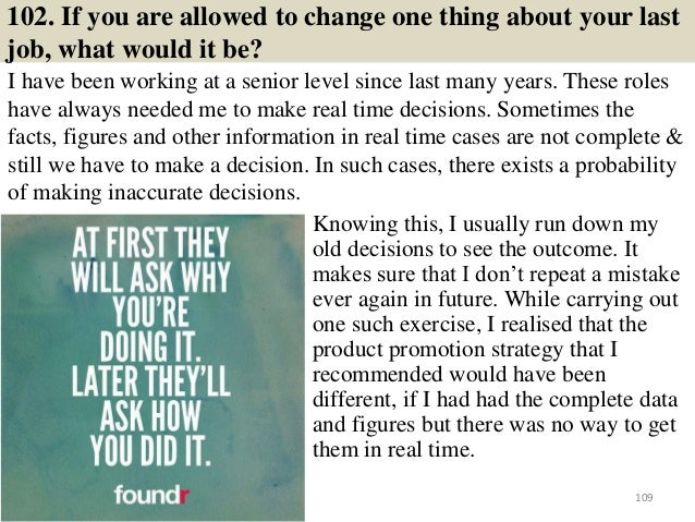 102. If you are allowed to change one thing about your last job, what would it be? I have been working at a senior level s...
