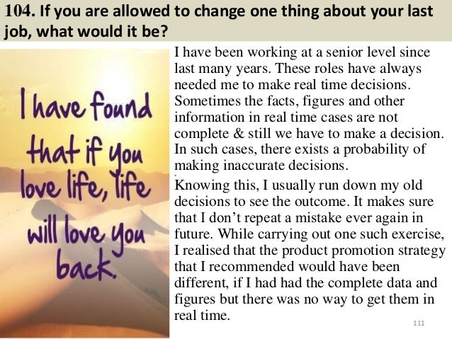104. If you are allowed to change one thing about your last job, what would it be? I have been working at a senior level s...