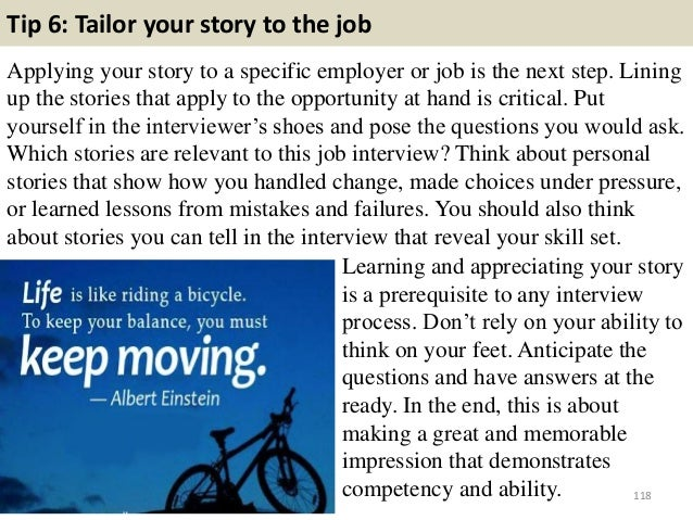 Tip 6: Tailor your story to the job Applying your story to a specific employer or job is the next step. Lining up the stor...