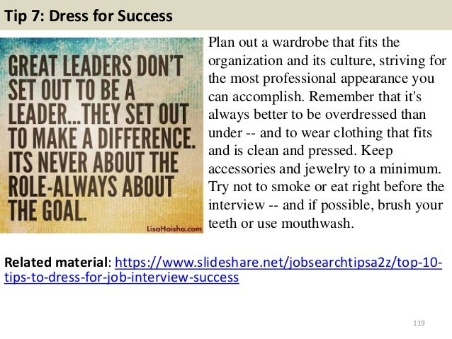 Tip 7: Dress for Success Plan out a wardrobe that fits the organization and its culture, striving for the most professiona...