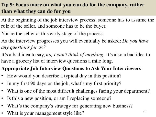 Tip 9: Focus more on what you can do for the company, rather than what they can do for you At the beginning of the job int...