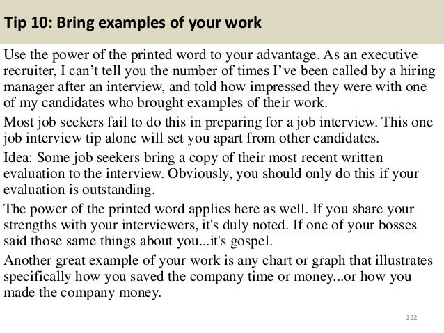 Tip 10: Bring examples of your work Use the power of the printed word to your advantage. As an executive recruiter, I can'...