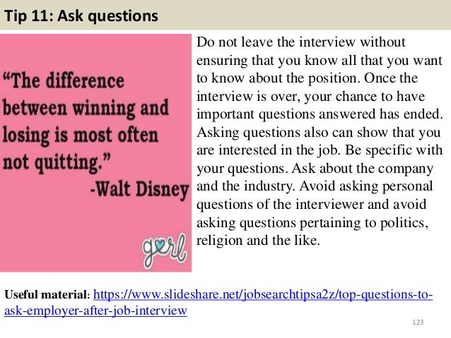 Tip 11: Ask questions Do not leave the interview without ensuring that you know all that you want to know about the positi...