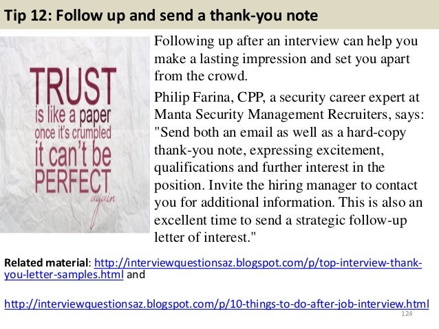 Tip 12: Follow up and send a thank-you note Following up after an interview can help you make a lasting impression and set...