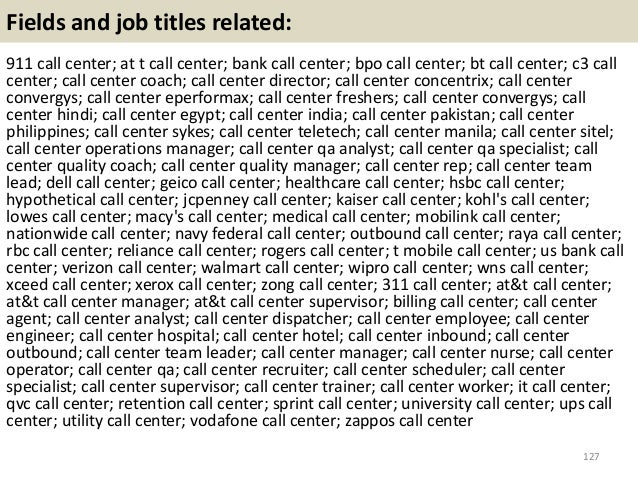 Fields and job titles related: 911 call center; at t call center; bank call center; bpo call center; bt call center; c3 ca...