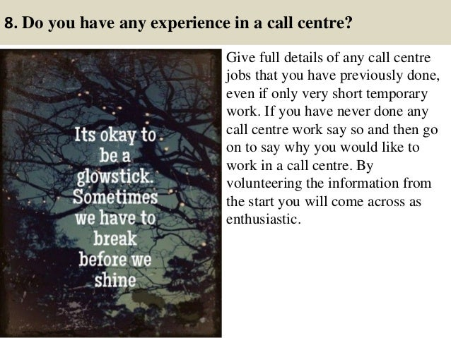 8. Do you have any experience in a call centre? Give full details of any call centre jobs that you have previously done, e...