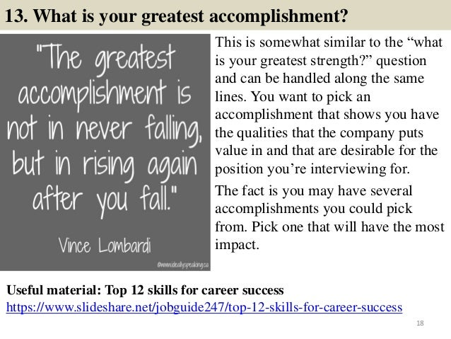 """13. What is your greatest accomplishment? This is somewhat similar to the """"what is your greatest strength?"""" question and c..."""