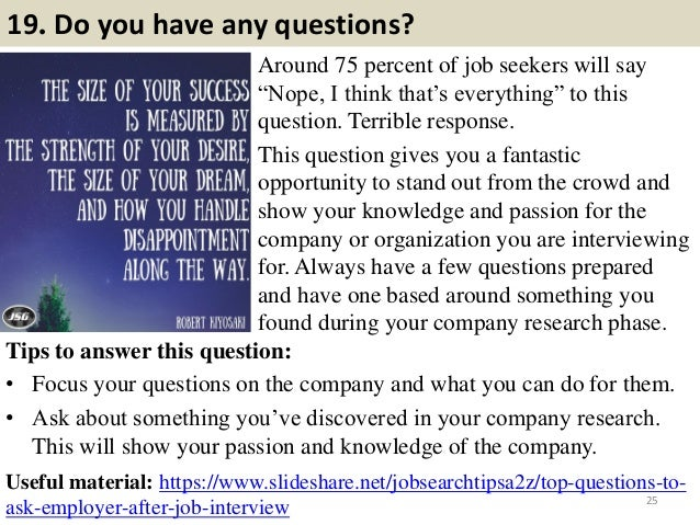 """19. Do you have any questions? Around 75 percent of job seekers will say """"Nope, I think that's everything"""" to this questio..."""