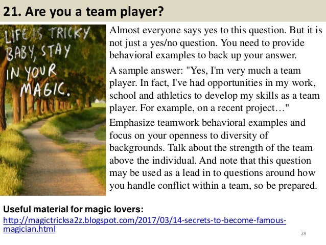 21. Are you a team player? Almost everyone says yes to this question. But it is not just a yes/no question. You need to pr...