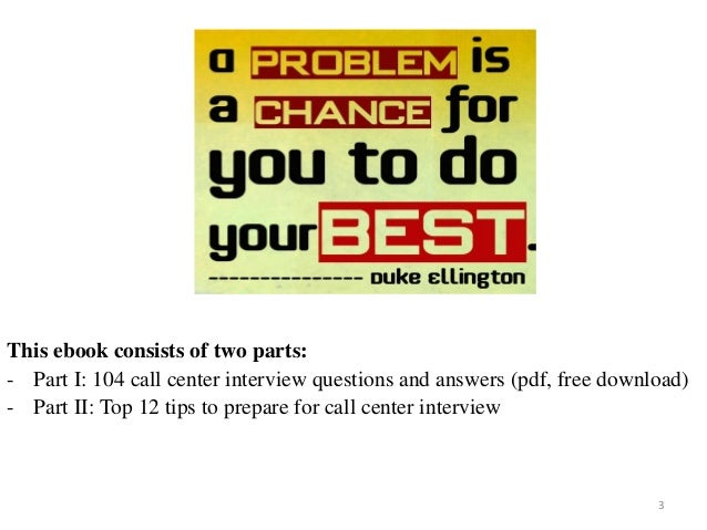 3 This ebook consists of two parts: - Part I: 104 call center interview questions and answers (pdf, free download) - Part ...