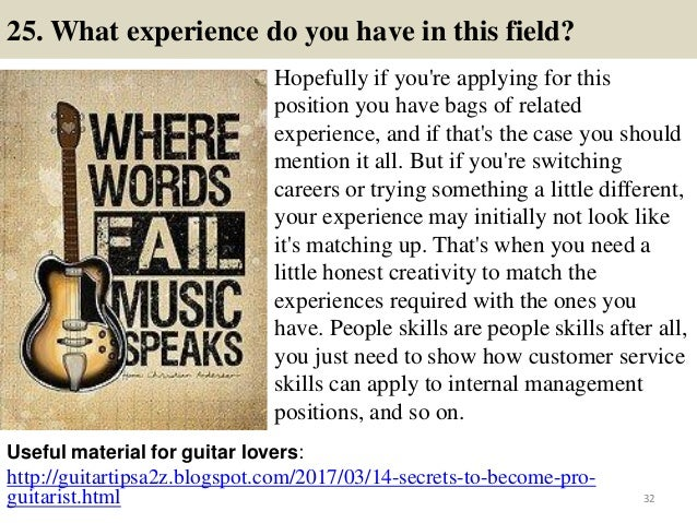 25. What experience do you have in this field? Hopefully if you're applying for this position you have bags of related exp...