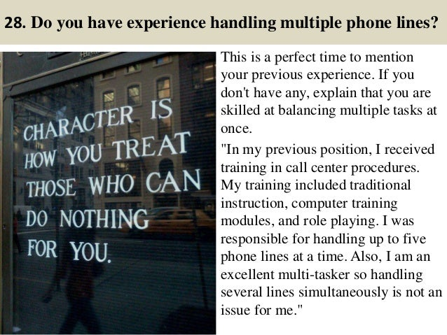 28. Do you have experience handling multiple phone lines? This is a perfect time to mention your previous experience. If y...