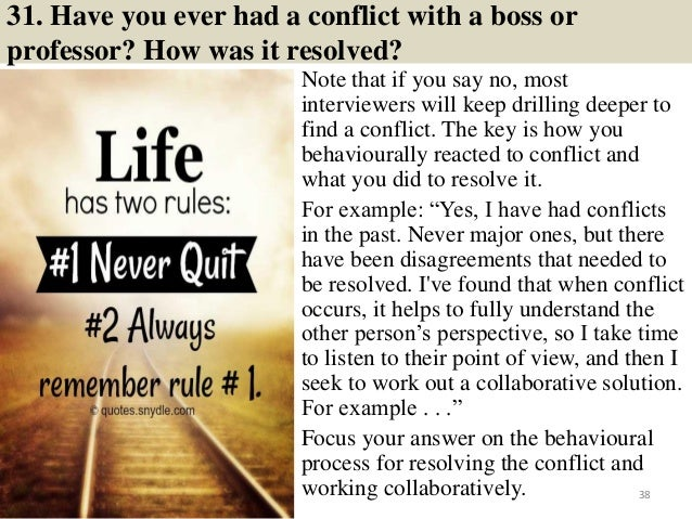 31. Have you ever had a conflict with a boss or professor? How was it resolved? Note that if you say no, most interviewers...