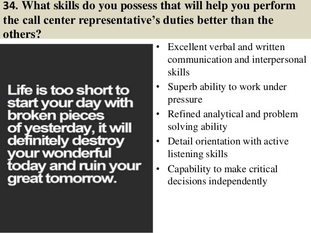 34. What skills do you possess that will help you perform the call center representative's duties better than the others? ...