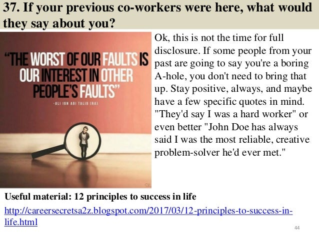 37. If your previous co-workers were here, what would they say about you? Ok, this is not the time for full disclosure. If...