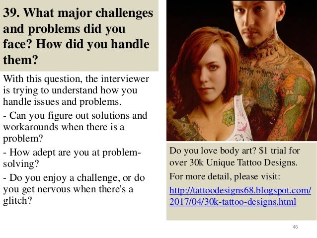 39. What major challenges and problems did you face? How did you handle them? With this question, the interviewer is tryin...