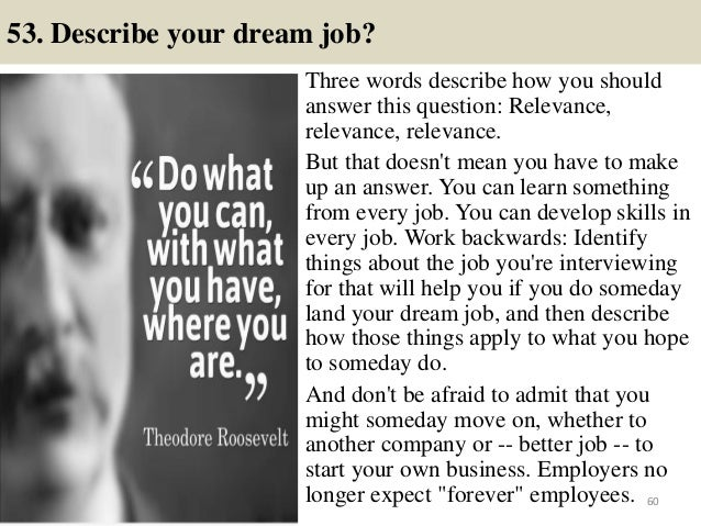 53. Describe your dream job? Three words describe how you should answer this question: Relevance, relevance, relevance. Bu...