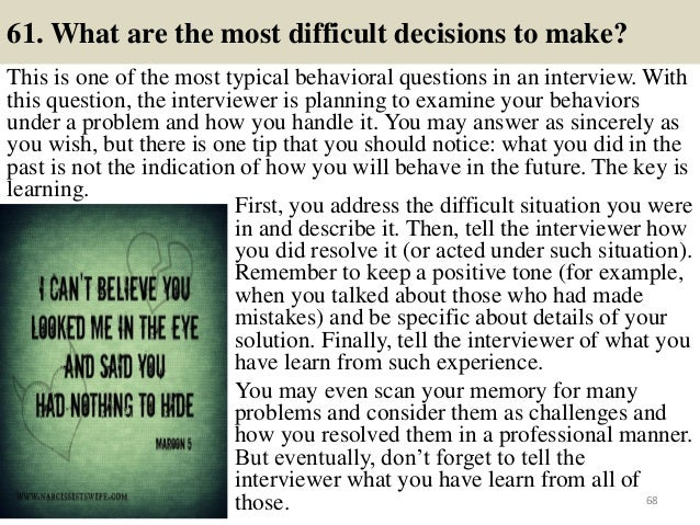 61. What are the most difficult decisions to make? This is one of the most typical behavioral questions in an interview. W...