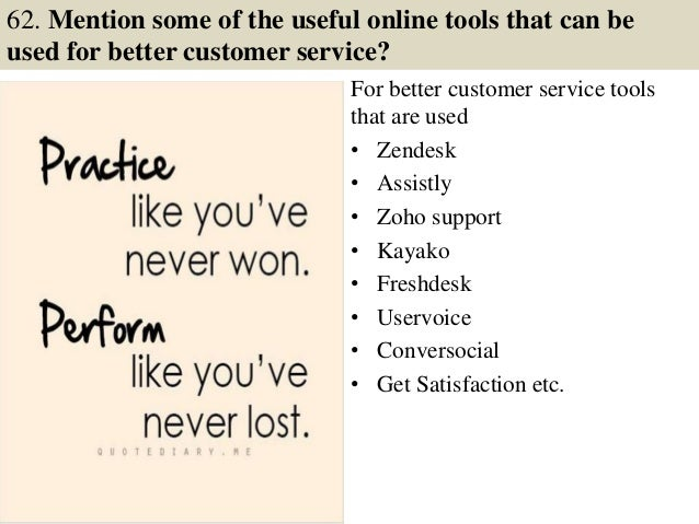 62. Mention some of the useful online tools that can be used for better customer service? For better customer service tool...