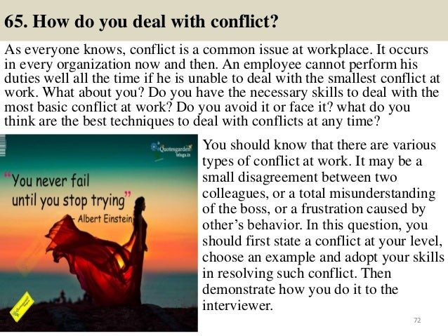 65. How do you deal with conflict? As everyone knows, conflict is a common issue at workplace. It occurs in every organiza...