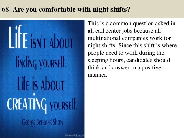 68. Are you comfortable with night shifts? This is a common question asked in all call center jobs because all multination...