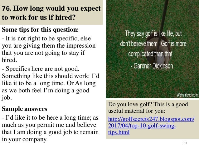 76. How long would you expect to work for us if hired? Some tips for this question: - It is not right to be specific; else...