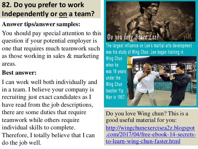82. Do you prefer to work Independently or on a team? Answer tips/answer samples: You should pay special attention to this...