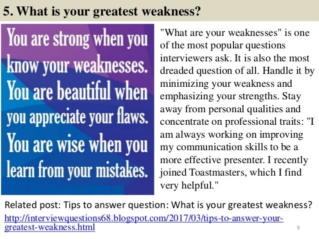 """5. What is your greatest weakness? """"What are your weaknesses"""" is one of the most popular questions interviewers ask. It is..."""