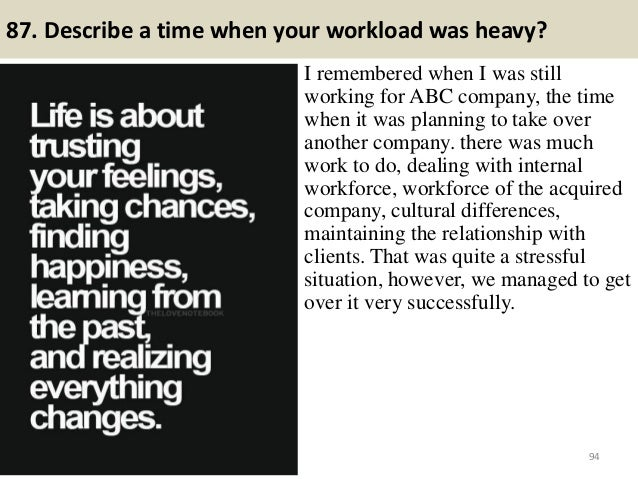 87. Describe a time when your workload was heavy? I remembered when I was still working for ABC company, the time when it ...