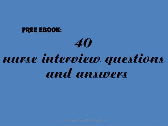 ... Most Difficult Patient? . Captivating 40 1 Nurse Interview Questions  And Answers FREE EBOOK: Source: NurseCareer247.blogspot