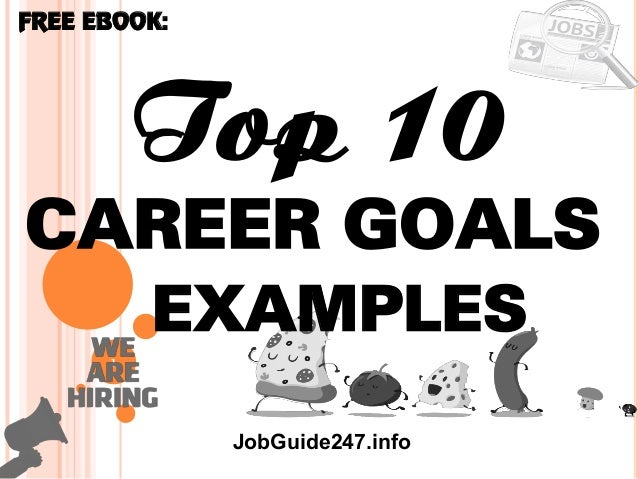 1 Top 10 Career Goals FREE EBOOK: JobGuide247.info Examples ...  Career Goal Examples