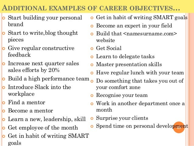 ... 13. ADDITIONAL EXAMPLES OF CAREER OBJECTIVESu2026  Job Objectives And Goals Examples
