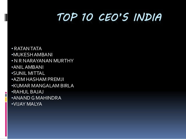 TOP 10 CEO'S INDIA • RATANTATA •MUKESHAMBANI • N R NARAYANAN MURTHY •ANILAMBANI •SUNIL MITTAL •AZIM HASHAM PREMJI •KUMAR M...