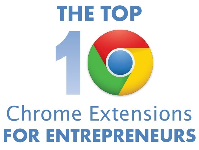 THE TOP  Chrome Extensions FOR ENTREPRENEURS