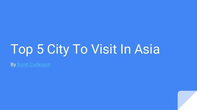 Top 5 City To Visit In Asia By Scott Collinson