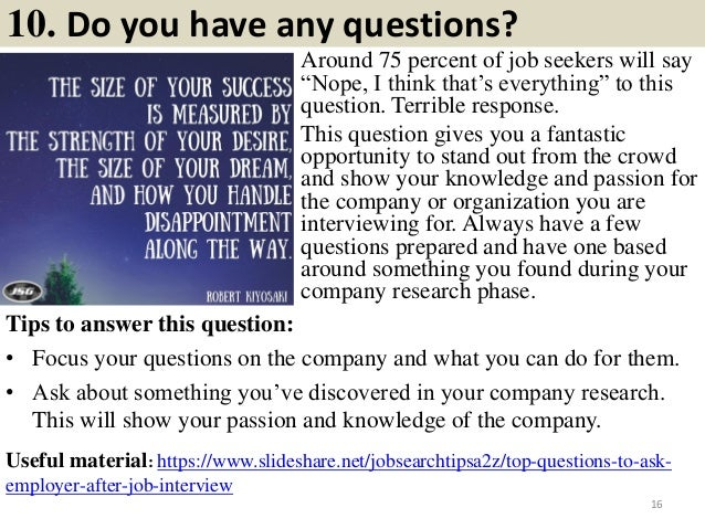 """10. Do you have any questions? Around 75 percent of job seekers will say """"Nope, I think that's everything"""" to this questio..."""