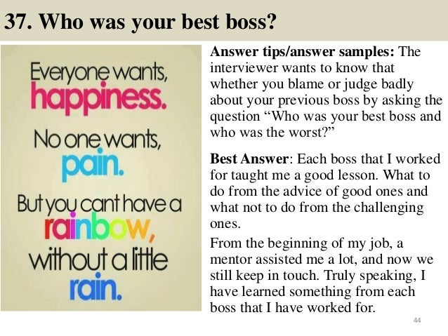 37. Who was your best boss? Answer tips/answer samples: The interviewer wants to know that whether you blame or judge badl...