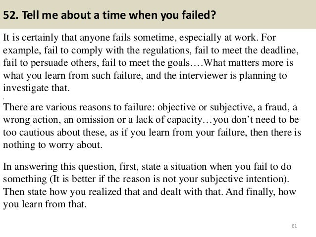 52. Tell me about a time when you failed? It is certainly that anyone fails sometime, especially at work. For example, fai...