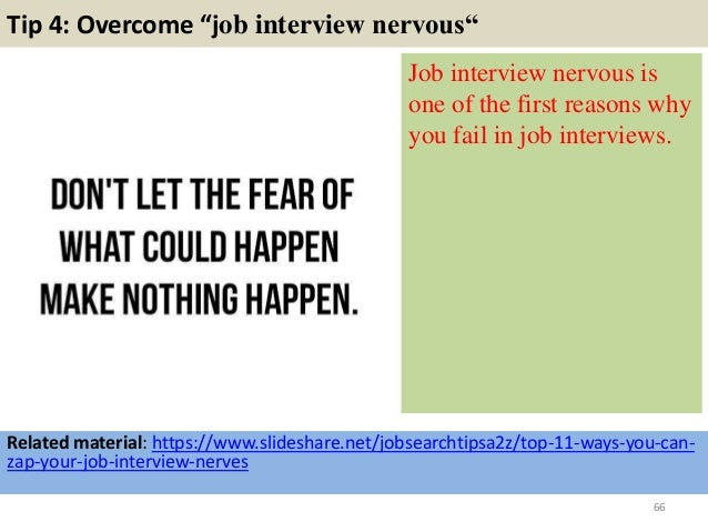 """Tip 4: Overcome """"job interview nervous"""" Job interview nervous is one of the first reasons why you fail in job interviews. ..."""