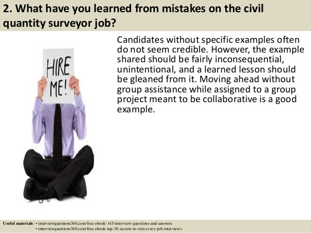 2. What have you learned from mistakes on the civil quantity surveyor job? Candidates without specific examples often do n...