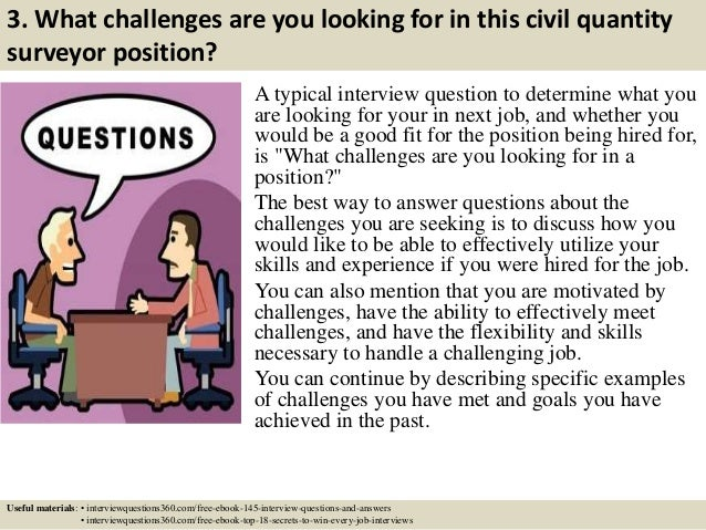 3. What challenges are you looking for in this civil quantity surveyor position? A typical interview question to determine...