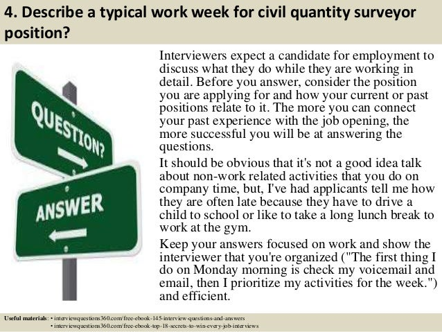 4. Describe a typical work week for civil quantity surveyor position? Interviewers expect a candidate for employment to di...