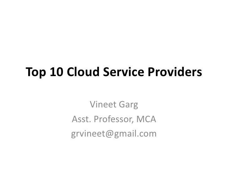 Top 10 Cloud Service Providers            Vineet Garg       Asst. Professor, MCA       grvineet@gmail.com