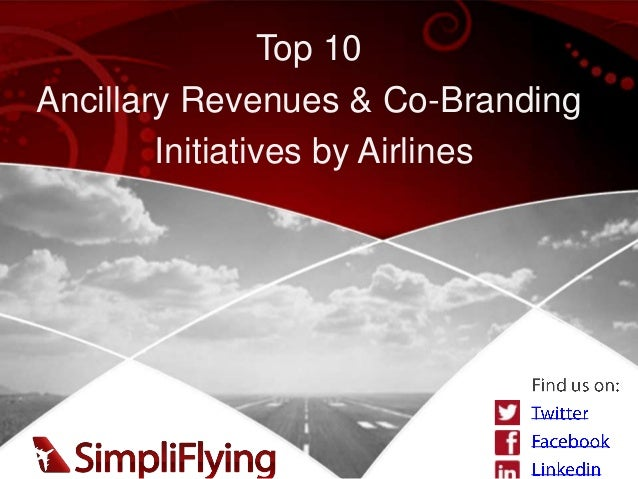 Top 10Ancillary Revenues & Co-BrandingInitiatives by Airlines