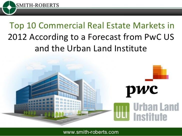 Top 10 Commercial Real Estate Markets in2012 According to a Forecast from PwC US      and the Urban Land Institute        ...