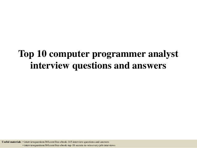 Top 10 computer programmer analyst interview questions and answers Useful materials: • interviewquestions360.com/free-eboo...