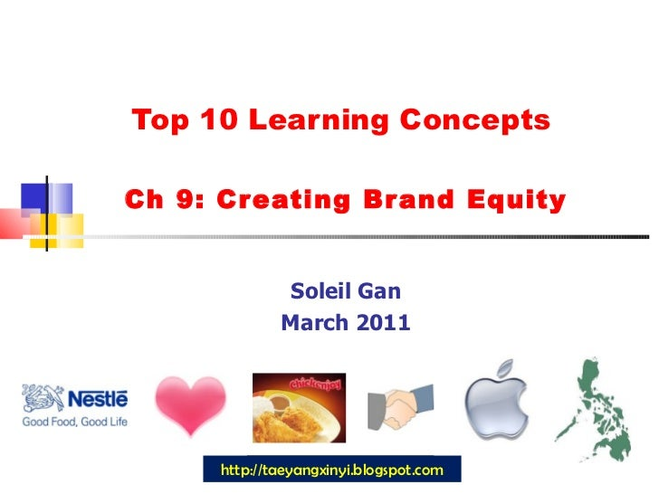 Top 10 Learning Concepts  Ch 9: Creating Brand Equity Soleil Gan March 2011 http://taeyangxinyi.blogspot.com