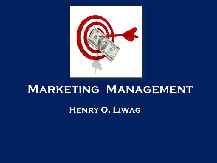 Marketing  Management Henry O. Liwag
